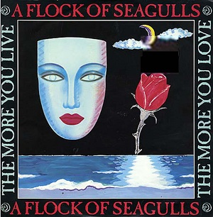 Esenciales: A Flock Of Seagulls ‎– The More You Live, The More You Love 1984