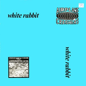 Esenciales: The Airplane Crashers ‎– White Rabbit 1989