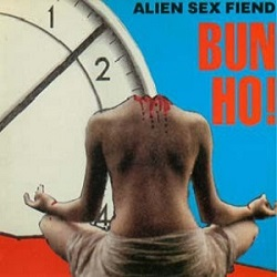 Esenciales: Alien Sex Fiend – Bun Ho! 1988