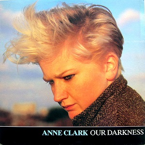 Esenciales: Anne Clark ‎– Our Darkness 1984