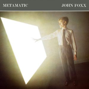 John Foxx – Metamatic 1980 a Underpass  Remixes 2010 , 30 años de una joya Musical.