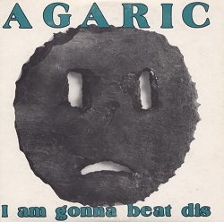 Esenciales: Agaric ‎– I Am Gonna Beat Dis 1989