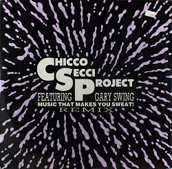 Esenciales: Chicco Secci Project Feat. Gary Swing ‎– Music That Makes You Sweat! (Remix) 1990
