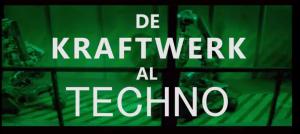 De KRAFTWERK al TECHNO. Cómo se sentaron las bases del Techno.(explicado por Music Radar Clan)