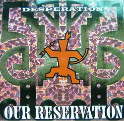 Esenciales: Desperation ‎– Our Reservation 1992
