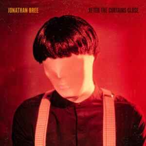 Jonathan Bree ‎– After The Curtains Close- 2020 – el exitoso Pop-retro desde Nueva Zelanda